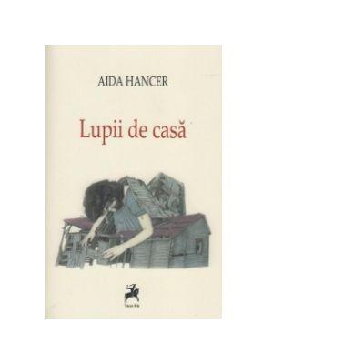 Lupii de casa - Aida Hancer