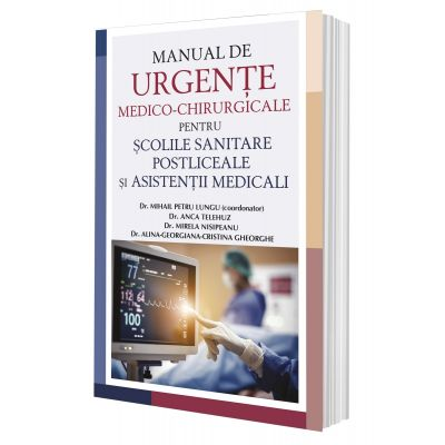 Manual de urgente medico-chirurgicale pentru scolile sanitare postliceale si asistentii medicali - Dr. Mihail Petru Lungu