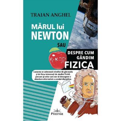 Marul lui Newton sau despre cum gandim fizica - Traian Anghel