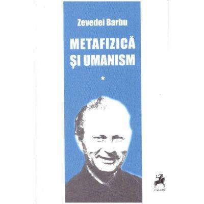 Metafizica si umanism volumul I - Zevedei Barbu
