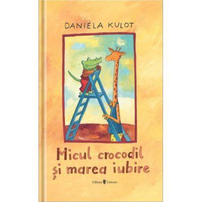 Micul crocodil si marea iubire - Daniela Kulot
