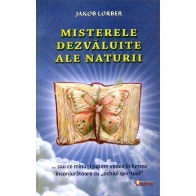 Misterele Dezvaluite Ale Naturii - Jakob Lorber