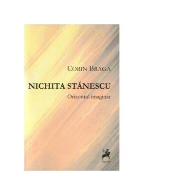 Nichita Stanescu. Orizontul imaginar - Corin Braga
