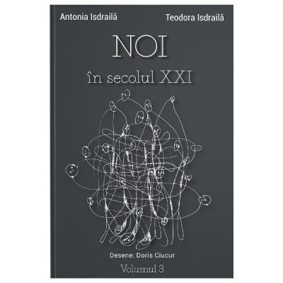 Noi in secolul XXI Vol. 3 - Antonia Isdraila, Teodora Isdraila