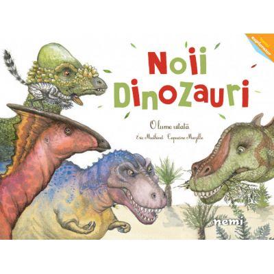 Noii dinozauri - O lume uitata - Capucine Mazille, Eric Mathivet
