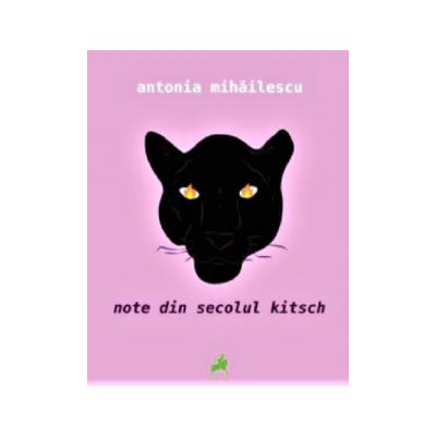 Note Din Secolul Kitsch - Antonia Mihailescu