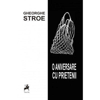 O aniversare cu prietenii - Gheorghe Stroe