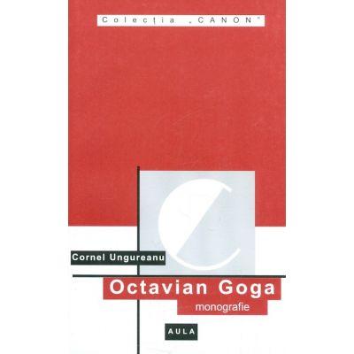 Octavian Goga (monografie) - Cornel Ungureanu