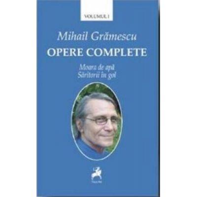 Opere complete volumul I. Moara de apa. Saritorii in gol - Mihail Gramescu