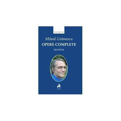 Opere complete volumul III. Aporisticon - Mihail Gramescu