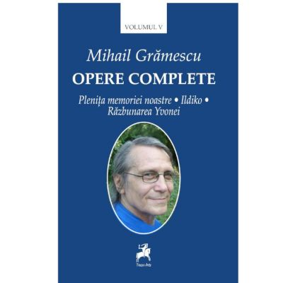 Opere complete, volumul V - Mihail Gramescu