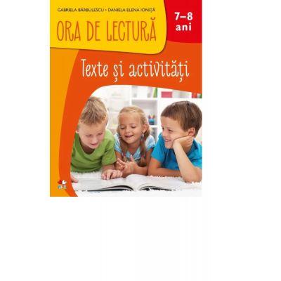 Ora de Lectura. Texte si activitati. 7-8 ani - Gabriela Barbulescu, Daniela Elena Ionita