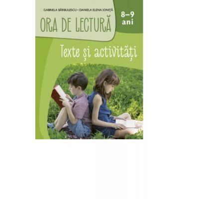 Ora de lectura. Texte si activitati. 8-9 ani - Gabriela Barbulescu, Daniela Elena Ionita