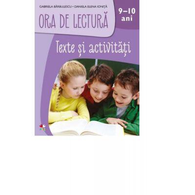 Ora de lectura. Texte si activitati. 9-10 ani - Gabriela Barbulescu, Daniela Elena Ionita
