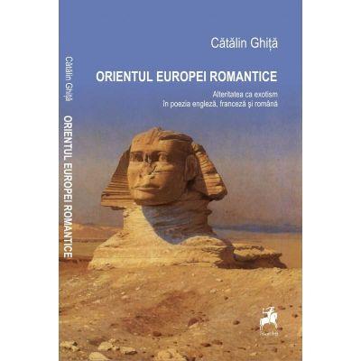 Orientul Europei Romantice - Catalin Ghita