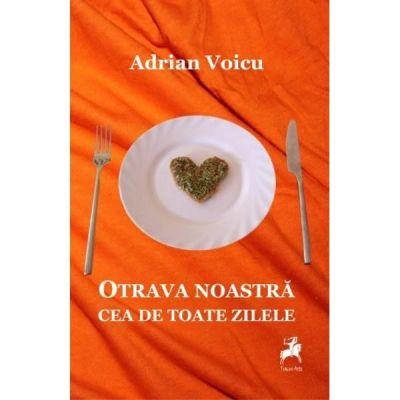 Otrava noastra cea de toate zilele - Adrian Voicu
