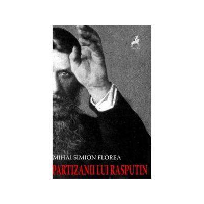 Partizanii lui Rasputin - Mihai Simion Florea