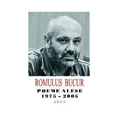 Poeme alese (1975-2005) - Romulus Bucur