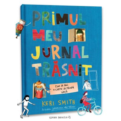 Primul meu jurnal trasnit. Cum sa faci o carte sa prinda viata - Keri Smith