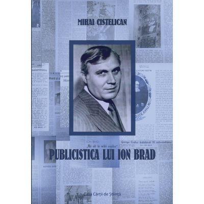 Publicistica lui Ion Brad - Mihai Cistelican