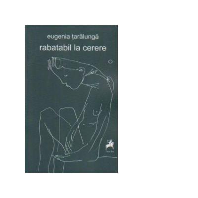 Rabatabil la cerere. Poeme si texte-bloc - Eugenia Taralunga