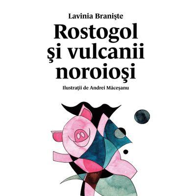 Rostogol si vulcanii noroiosi (#3) - Lavinia Braniste