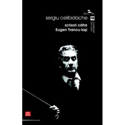 Scrisori catre Trancu-Iasi - Sergiu Celibidache