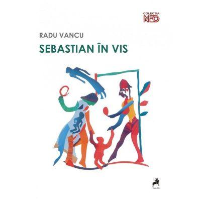 Sebastian in vis - Radu Vancu