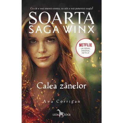 Soarta. Saga Winx. Calea Zanelor - Ava Corrigan