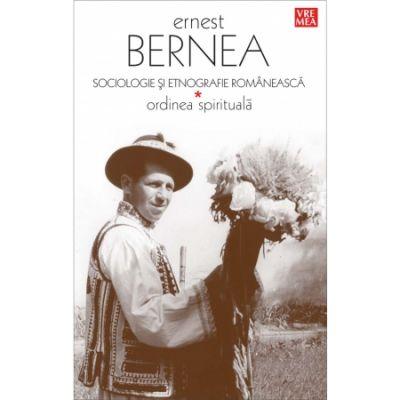 Sociologie si etnografie romaneasca. Ordinea spirituala - Ernest Bernea