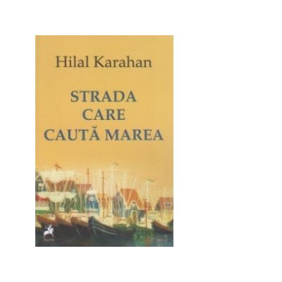 Strada care cauta marea. Poeme alese 1995-2012 - Hilal Karahan