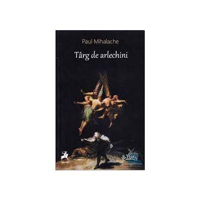 Targ de arlechini - Paul Mihalache