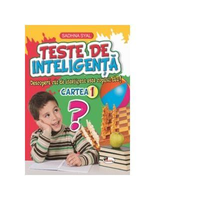 Teste de inteligenta. Descopera cat de inteligent este copilul tau! Cartea 1 - Sadhna Syal