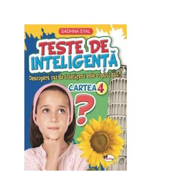 Teste de inteligenta. Descopera cat de inteligent este copilul tau! Cartea 4 - Sadhna Syal