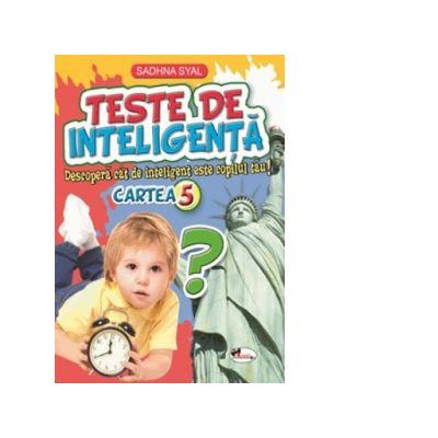 Teste de inteligenta. Descopera cat de inteligent este copilul tau! Cartea 5 - Sadhna Syal