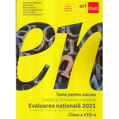 Teste pentru succes. Evaluarea Nationala 2021 Limba si Literatura Romana clasa a VIII-a - Florentina Samihaian, Sofia Dobra