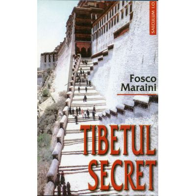 Tibetul secret - Fosco Maraini