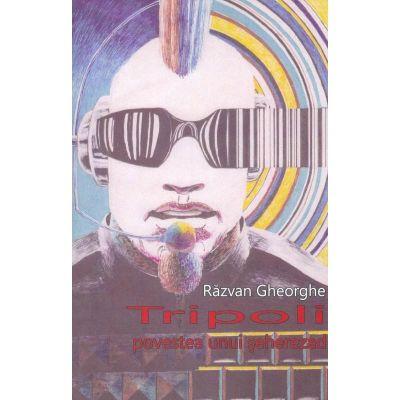 Tripoli. Povestea unui seherezad - Razvan Gheorghe