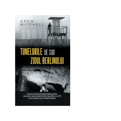 Tunelurile de sub zidul Berlinului (editie de buzunar) - Greg Mitchell