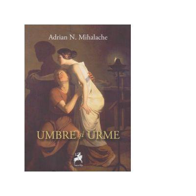 Umbre si urme - Adrian Mihalache