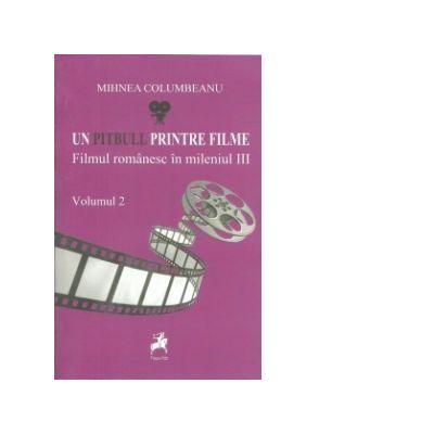 Un pitbull printre filme: Filmul romanesc in mileniul III (Volumul II) - Mihnea Columbeanu