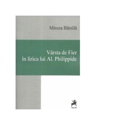 Varsta de Fier in lirica lui Al. Philippide - Mircea Barsila