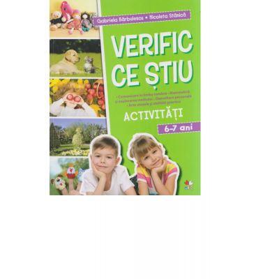 Verific ce stiu. Activitati scolare. 6-7 ani - Gabriela Barbulescu, Nicoleta Stanica