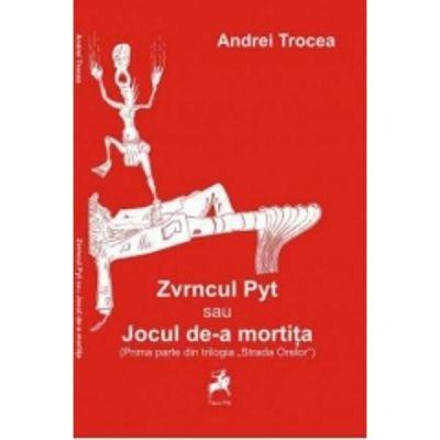 Zvrncul Pyt sau jocul de-a mortita - Andrei Trocea