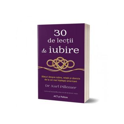30 de lectii de iubire. Sfaturi despre iubire, relatii si casnicie de la cei mai intelepti americani - Karl Pillemer