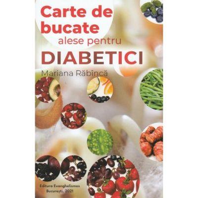Carte de bucate alese pentru diabetici - Mariana Rabinca