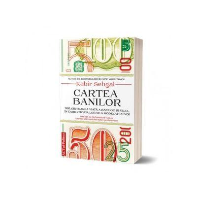 Cartea banilor. Infloritoarea viata a banilor si felul in care istoria lor ne-a modelat pe noi - Kabir Sehgal