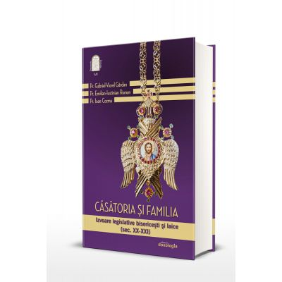 Casatoria si familia. Izvoare legislative bisericesti si laice (sec. XX-XXI) – volumul II - Emilian-Iustinian Roman, Pr. Gabriel-Viorel Gardan, Pr. Ioan Cozma