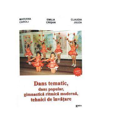 Dans tematic, dans popular, gimnastica ritmica modrna, tehnici de invatare - Emilia Crisan, Mariana Caroli, Claudia Julea