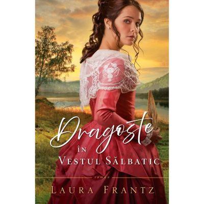 Dragoste in Vestul Salbatic - Laura Frantz
